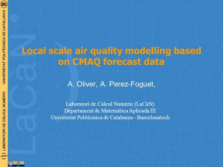 Local scale air quality modelling based on CMAQ forecast data A. Oliver, A. Perez-Foguet, Laboratori de Càlcul Numèric (LaCàN) Departament de Matemàtica.