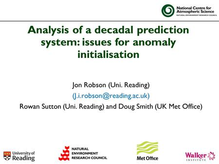 Jon Robson (Uni. Reading) Rowan Sutton (Uni. Reading) and Doug Smith (UK Met Office) Analysis of a decadal prediction system: