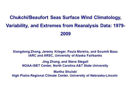 Chukchi/Beaufort Seas Surface Wind Climatology, Variability, and Extremes from Reanalysis Data: 1979- 2009 Xiangdong Zhang, Jeremy Krieger, Paula Moreira,