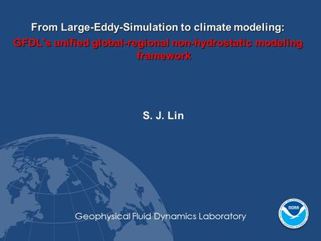 GFDL's unified regional-global weather and climate modeling system is designed for all temporal-spatial scales Examples: Regional cloud-resolving Radiative-Convective.