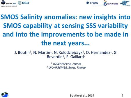 1 Boutin et al., 2014 SMOS Salinity anomalies: new insights into SMOS capability at sensing SSS variability and into the improvements to be made in the.