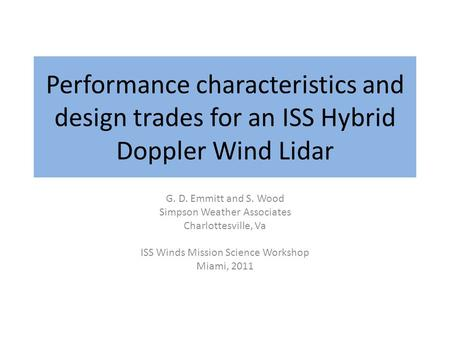 Performance characteristics and design trades for an ISS Hybrid Doppler Wind Lidar G. D. Emmitt and S. Wood Simpson Weather Associates Charlottesville,