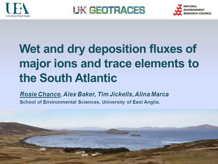 Wet and dry deposition fluxes of major ions and trace elements to the South Atlantic Rosie Chance, Alex Baker, Tim Jickells, Alina Marca School of Environmental.