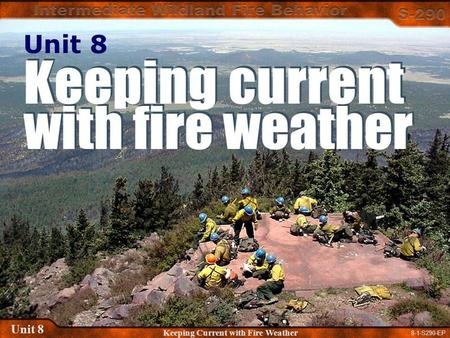 8-1-S290-EP Unit 8 Keeping Current with Fire Weather Unit 8.