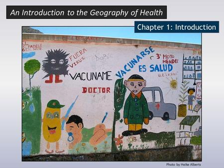 Chapter 1: Introduction Photo by Heike Alberts An Introduction to the Geography of Health.