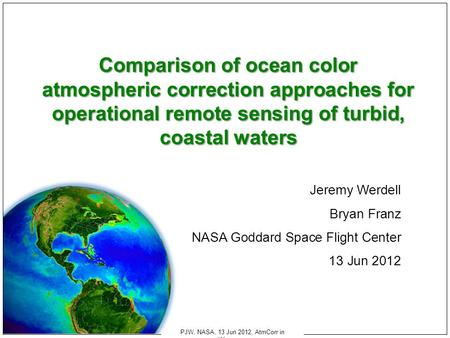 PJW, NASA, 13 Jun 2012, AtmCorr in Wimereux Comparison of ocean color atmospheric correction approaches for operational remote sensing of turbid, coastal.