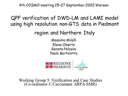 QPF verification of DWD-LM and LAMI model using high resolution non-GTS data in Piedmont region and Northern Italy Working Group 5: Verification and Case.