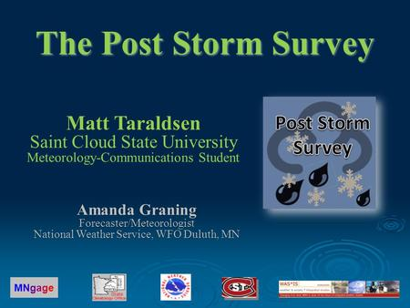 Matt Taraldsen Matt Taraldsen Saint Cloud State University Meteorology-Communications Student MNgageMNgage The Post Storm Survey Amanda Graning Forecaster/Meteorologist.