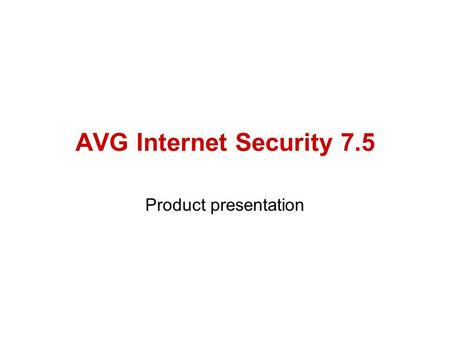 AVG Internet Security 7.5 Product presentation. AVG Internet Security 7.5 Contents Anti-virus protection levels Detection methods Supported platforms.