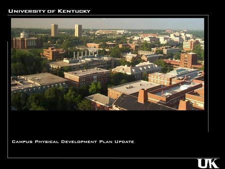 University of Kentucky Campus Physical Development Plan Update.