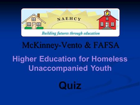McKinney-Vento & FAFSA Higher Education for Homeless Unaccompanied Youth Quiz.