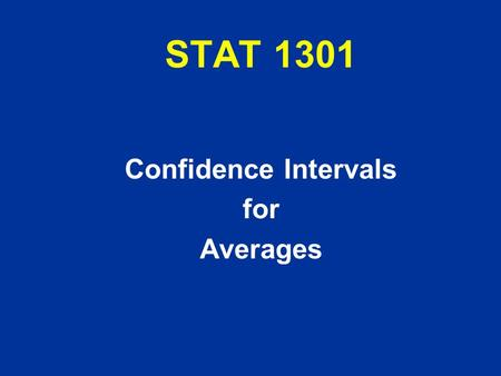 STAT 1301 Confidence Intervals for Averages. l we usually DON'T KNOW the population AVG l we take simple random sample of size n l find sample AVG - this.