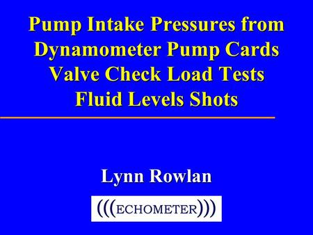 Pump Intake Pressures from Dynamometer Pump Cards Valve Check Load Tests Fluid Levels Shots Lynn Rowlan.