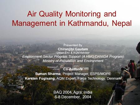 Air Quality Monitoring and Management in Kathmandu, Nepal Presented By Chiranjibi Gautam Urban Env. & AQM Advisor Environment Sector Program Support (A.