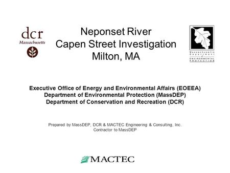 Neponset River Capen Street Investigation Milton, MA Executive Office of Energy and Environmental Affairs (EOEEA) Department of Environmental Protection.