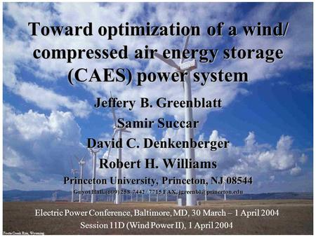 Toward optimization of a wind/ compressed air energy storage (CAES) power system Jeffery B. Greenblatt Samir Succar David C. Denkenberger Robert H. Williams.