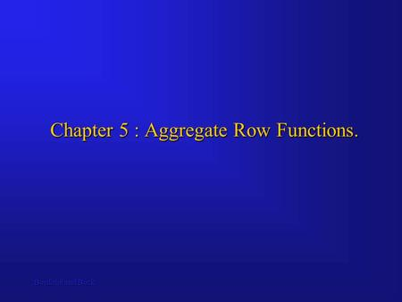 Bordoloi and Bock Chapter 5 : Aggregate Row Functions.