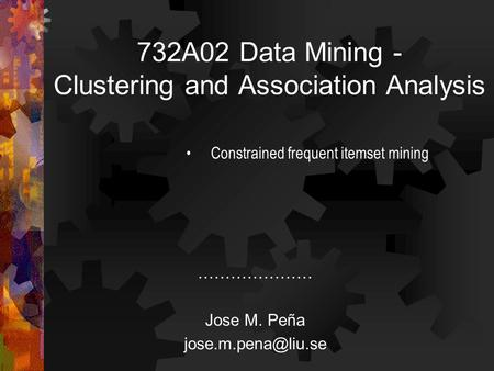 732A02 Data Mining - Clustering and Association Analysis ………………… Jose M. Peña Constrained frequent itemset mining.