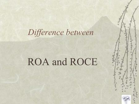 Difference between ROA and ROCE.