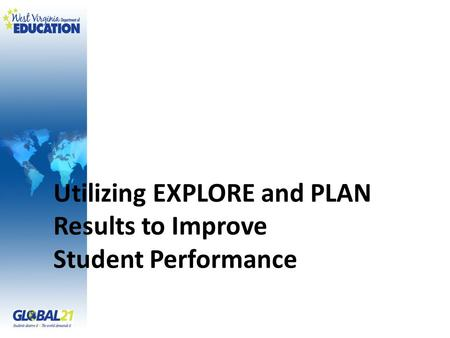 Utilizing EXPLORE and PLAN Results to Improve Student Performance.