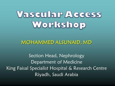 MOHAMMED ALSUNAID, MD Section Head, Nephrology Department of Medicine King Faisal Specialist Hospital & Research Centre Riyadh, Saudi Arabia.