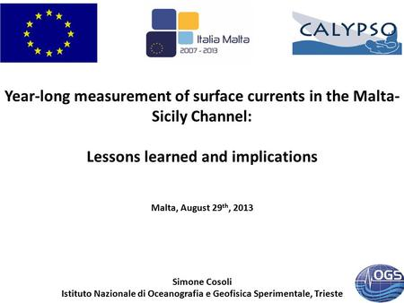 Year-long measurement of surface currents in the Malta- Sicily Channel: Lessons learned and implications Malta, August 29 th, 2013 Simone Cosoli Istituto.