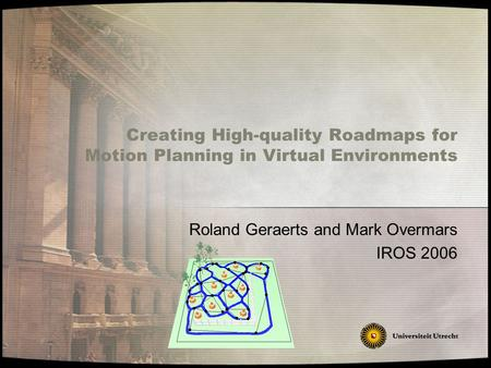 Creating High-quality Roadmaps for Motion Planning in Virtual Environments Roland Geraerts and Mark Overmars IROS 2006.