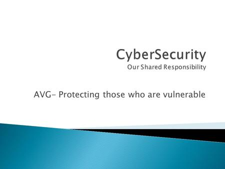 AVG- Protecting those who are vulnerable.  Free Anti-Virus Software ◦ J.R. Smith President of AVG oversees a lineup of antivirus products used by 110.
