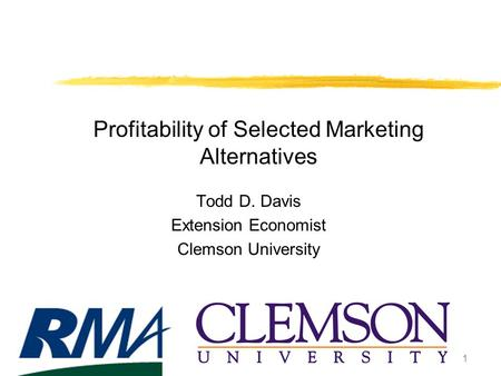 1 Profitability of Selected Marketing Alternatives Todd D. Davis Extension Economist Clemson University.