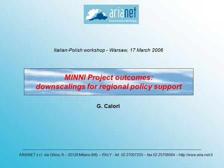 MINNI Project outcomes: downscalings for regional policy support ARIANET s.r.l. via Gilino, 9 – 20128 Milano (MI) – ITALY - tel. 02.27007255 – fax 02.25708084.