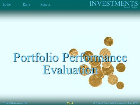  The McGraw-Hill Companies, Inc., 1999 INVESTMENTS Fourth Edition Bodie Kane Marcus Irwin/McGraw-Hill 24-1 Portfolio Performance Evaluation.