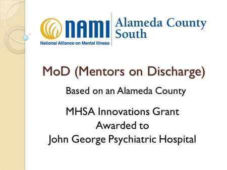 MoD (Mentors on Discharge) MHSA Innovations Grant Awarded to John George Psychiatric Hospital Based on an Alameda County.