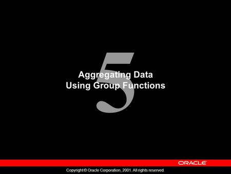 5 Copyright © Oracle Corporation, 2001. All rights reserved. Aggregating Data Using Group Functions.