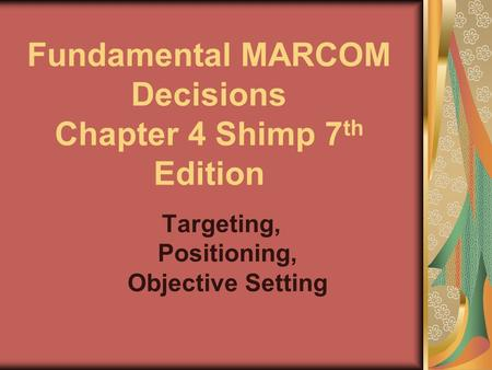Fundamental MARCOM Decisions Chapter 4 Shimp 7th Edition