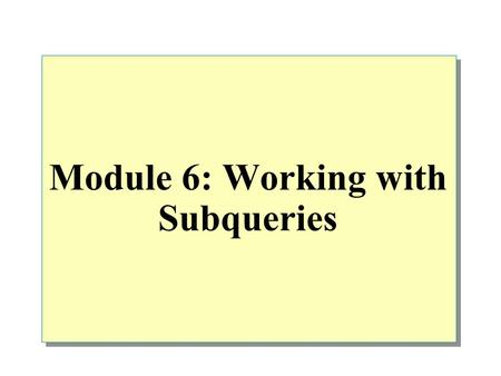 Module 6: Working with Subqueries. Overview Introduction to Subqueries Using a Subquery as a Derived Table Using a Subquery as an Expression Using a Subquery.