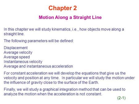 Chapter 2 Motion Along a Straight Line In this chapter we will study kinematics, i.e., how objects move along a straight line. The following parameters.