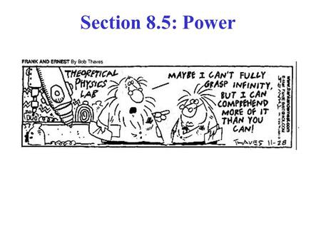 Section 8.5: Power. Power ≡ Rate at which work W is done or rate at which energy E is transformed: Instantaneous Power: P ≡ (dE/dt) = (dW/dt) For work.