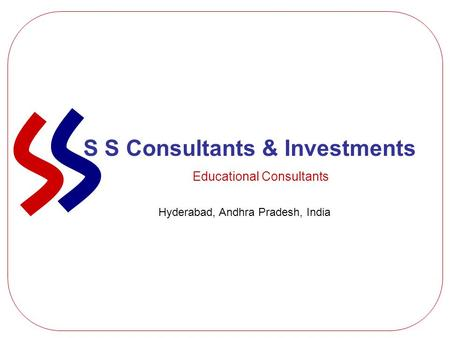 S S Consultants & Investments Educational Consultants Hyderabad, Andhra Pradesh, India.