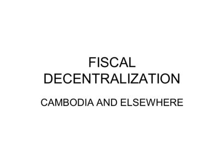FISCAL DECENTRALIZATION CAMBODIA AND ELSEWHERE. SUB-NATIONAL REFORM AND PUBLIC FINANCIAL MANAGEMENT FOUR MAIN THEMES Sub-national administration (SNA)
