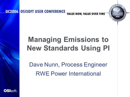 Managing Emissions to New Standards Using PI Dave Nunn, Process Engineer RWE Power International.
