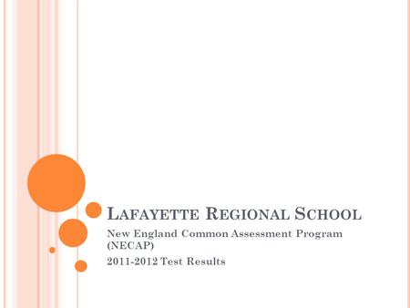 L AFAYETTE R EGIONAL S CHOOL New England Common Assessment Program (NECAP) 2011-2012 Test Results.