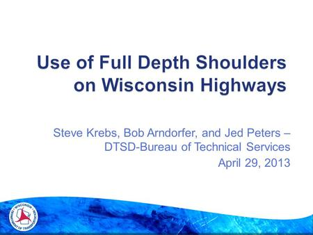 Steve Krebs, Bob Arndorfer, and Jed Peters – DTSD-Bureau of Technical Services April 29, 2013.