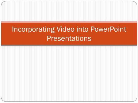 Incorporating Video into PowerPoint Presentations