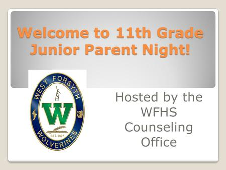 Welcome to 11th Grade Junior Parent Night! Hosted by the WFHS Counseling Office.