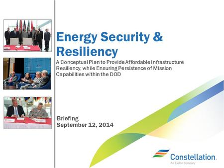 Energy Security & Resiliency A Conceptual Plan to Provide Affordable Infrastructure Resiliency, while Ensuring Persistence of Mission Capabilities within.
