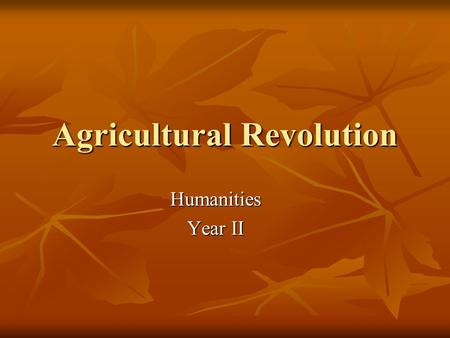 Agricultural Revolution Humanities Year II. EQ: What changes created the Agricultural Revolution and what were the results?