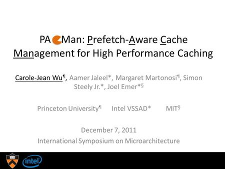 PA Man: Prefetch-Aware Cache Management for High Performance Caching Carole-Jean Wu ¶, Aamer Jaleel*, Margaret Martonosi ¶, Simon Steely Jr.*, Joel Emer*