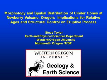 Morphology and Spatial Distribution of Cinder Cones at Newberry Volcano, Oregon: Implications for Relative Ages and Structural Control on Eruptive Process.