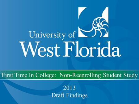 First Time In College: Non-Reenrolling Student Study 2013 Draft Findings.