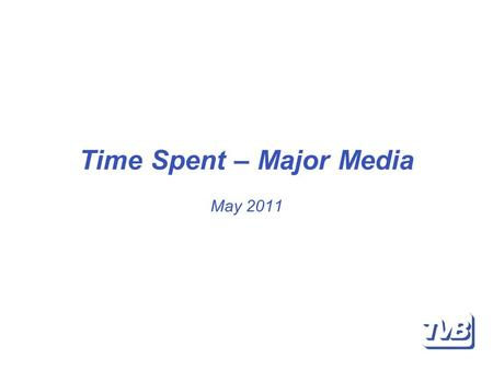Time Spent – Major Media May 2011. Time Spent The statistics contained on the following pages provide a snap shot of the time Canadians spend on a weekly.